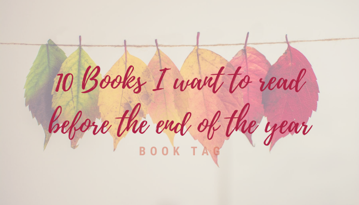 "This graphic shows a row of leaves in the background, going from green to red with pretty autumnal colours. The blog post name is on top, which reads ""10 books I want to read before the end of the year book tag""."