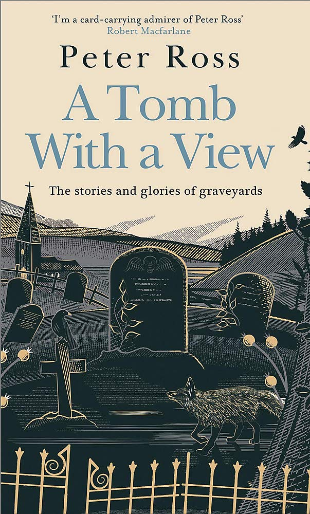 This is the book cover of A Tomb with A View by Peter Ross. The cover shows a sketch style drawing of a graveyard. There are hills in the distance with a simple church. In the foreground there are headstones, some falling over with age, and graveyard gates. There is a fox wandering around the graveyard.