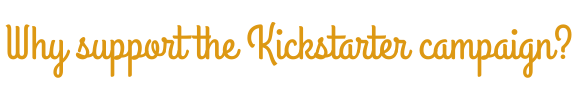 Why support the Kickstarter campaign?